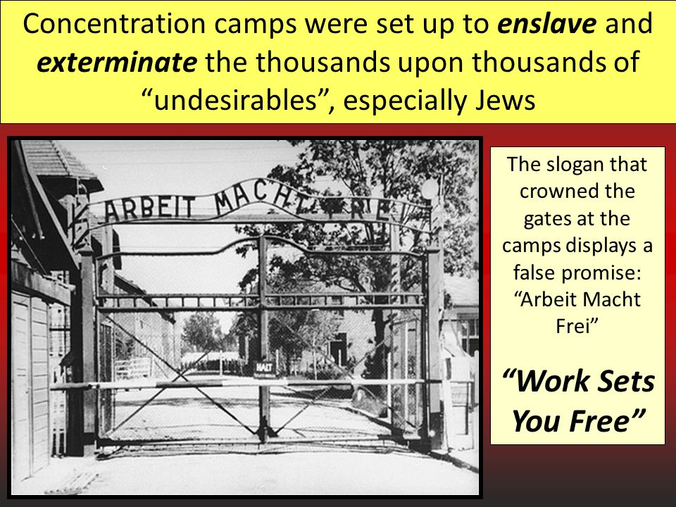 Concentration camps were set up to enslave and exterminate the thousands upon thousands of undesirables , especially Jews