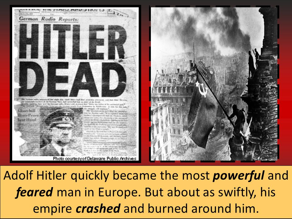 Adolf Hitler quickly became the most powerful and feared man in Europe