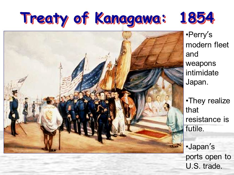 Treaty of Kanagawa: 1854 Perry's modern fleet and weapons intimidate Japan. They realize that resistance is futile.