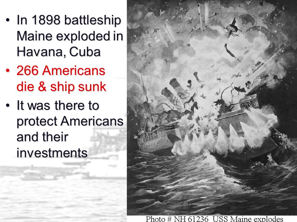 In 1898 battleship Maine exploded in Havana, Cuba