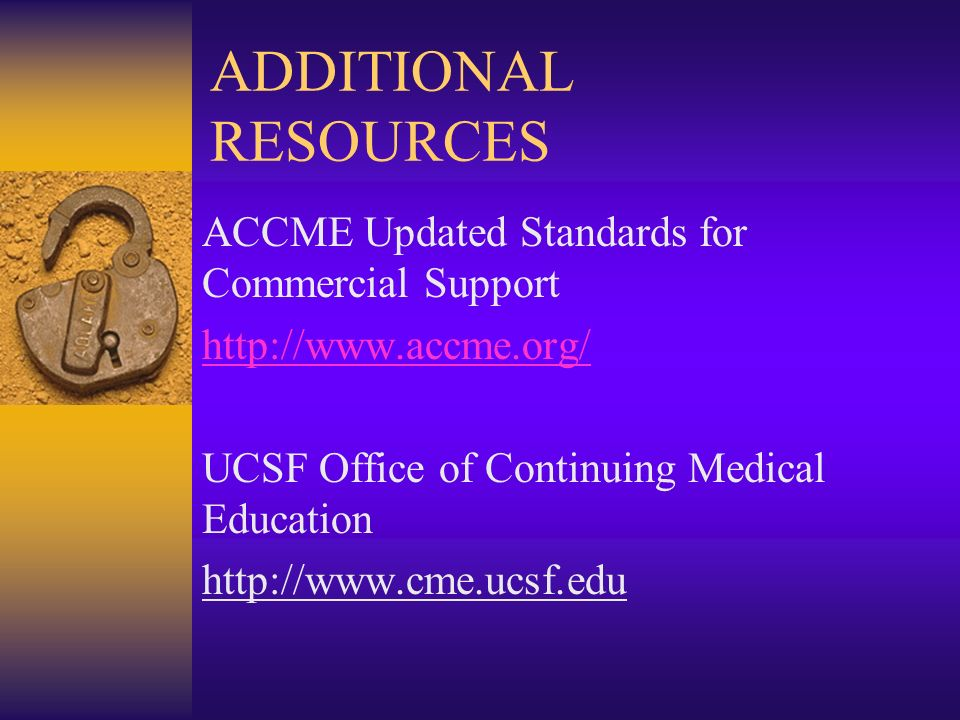 ADDITIONAL RESOURCES ACCME Updated Standards for Commercial Support