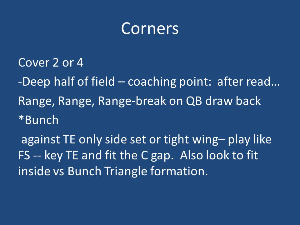 Corners Cover 2 or 4 -Deep half of field – coaching point: after read…