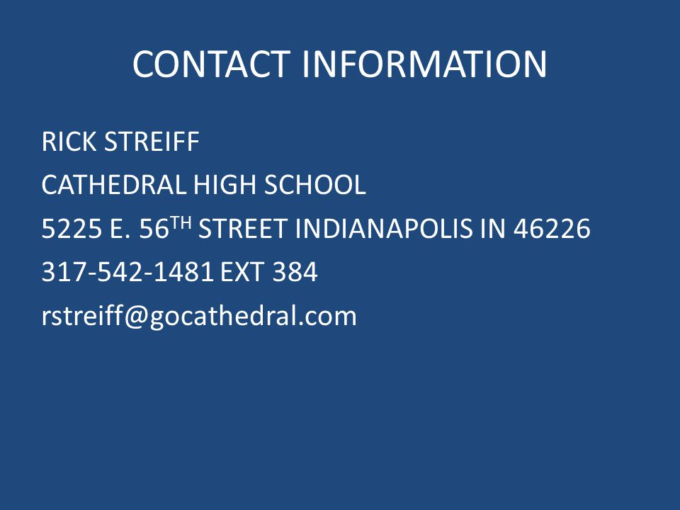 CONTACT INFORMATION RICK STREIFF CATHEDRAL HIGH SCHOOL 5225 E.