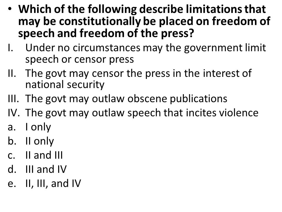 Which of the following describe limitations that may be constitutionally be placed on freedom of speech and freedom of the press
