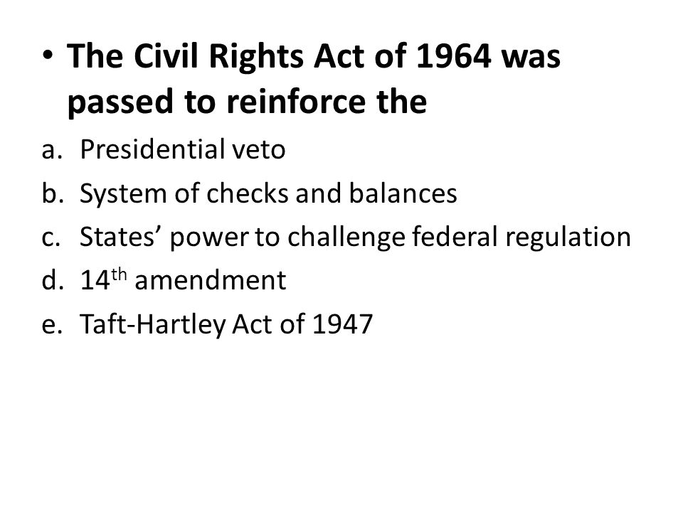 The Civil Rights Act of 1964 was passed to reinforce the