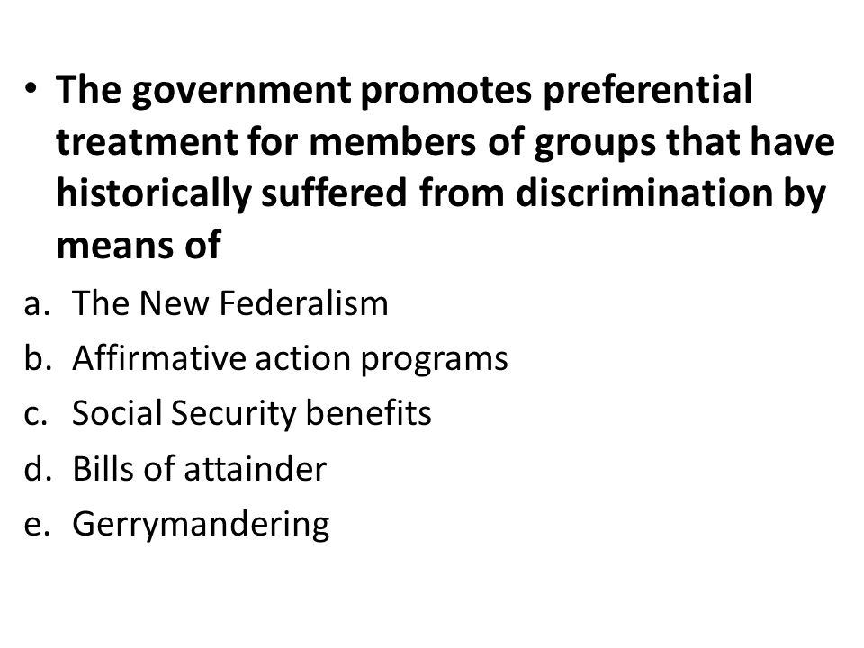 The government promotes preferential treatment for members of groups that have historically suffered from discrimination by means of