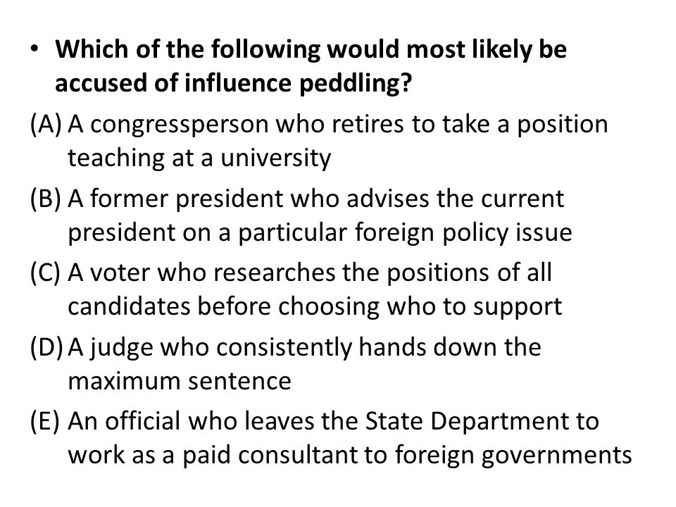 Which of the following would most likely be accused of influence peddling