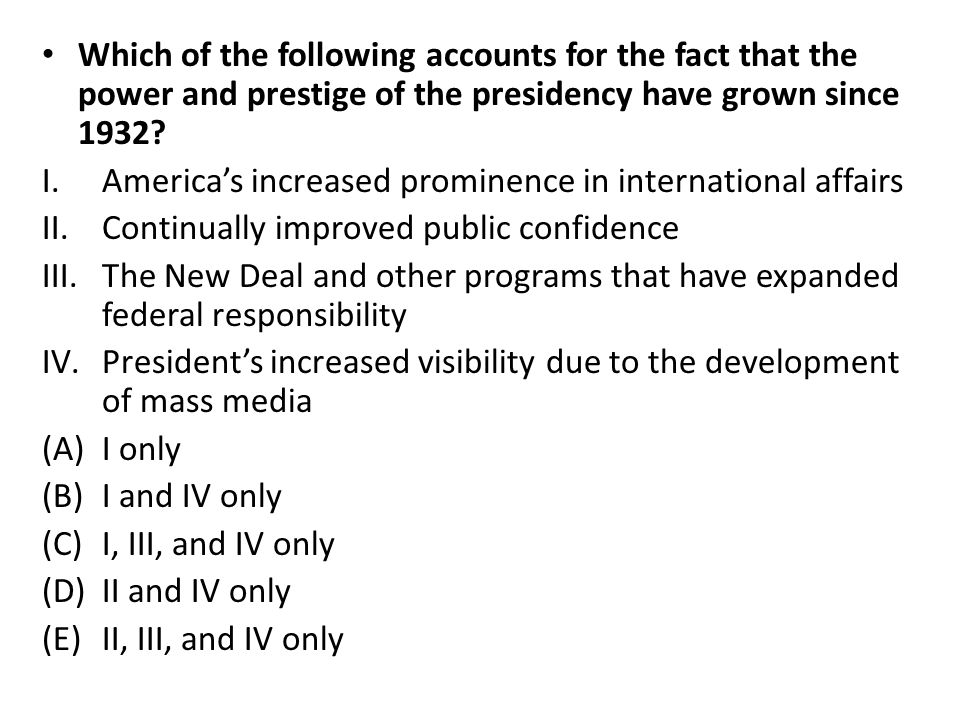 Which of the following accounts for the fact that the power and prestige of the presidency have grown since 1932