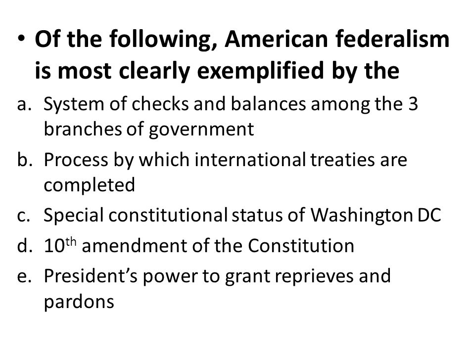 Of the following, American federalism is most clearly exemplified by the