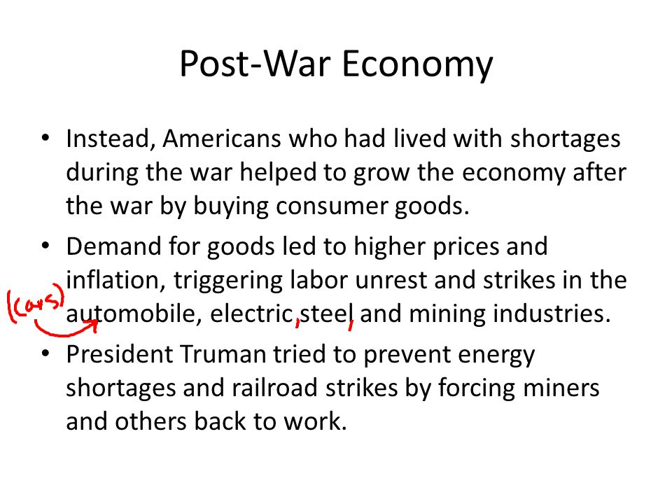 Post-War Economy Instead, Americans who had lived with shortages during the war helped to grow the economy after the war by buying consumer goods.