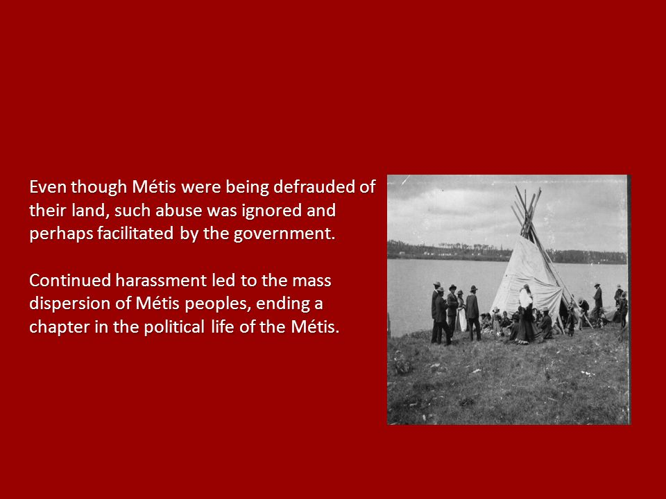 Even though Métis were being defrauded of their land, such abuse was ignored and perhaps facilitated by the government.