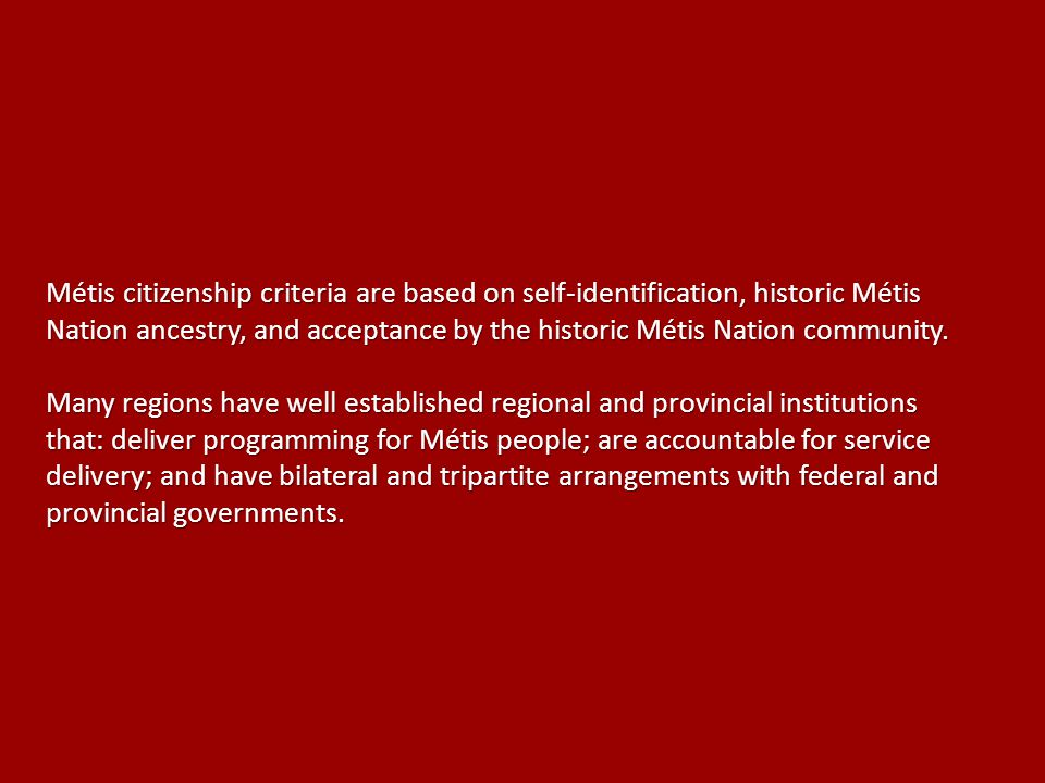 Métis citizenship criteria are based on self-identification, historic Métis Nation ancestry, and acceptance by the historic Métis Nation community.