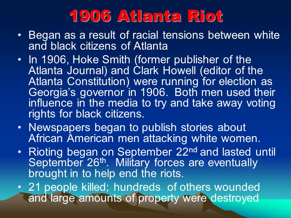 1906 Atlanta Riot Began as a result of racial tensions between white and black citizens of Atlanta.