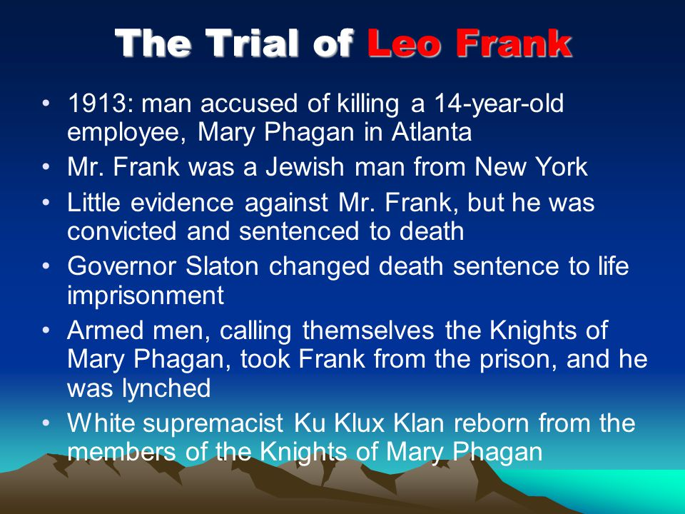 The Trial of Leo Frank 1913: man accused of killing a 14-year-old employee, Mary Phagan in Atlanta.