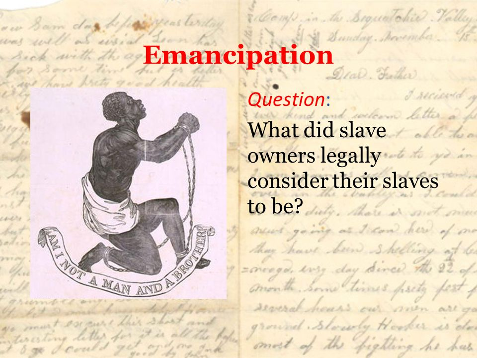 Emancipation Question: What did slave owners legally consider their slaves to be