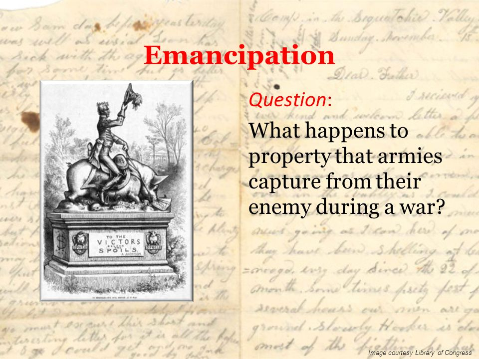 Emancipation Question: What happens to property that armies capture from their enemy during a war