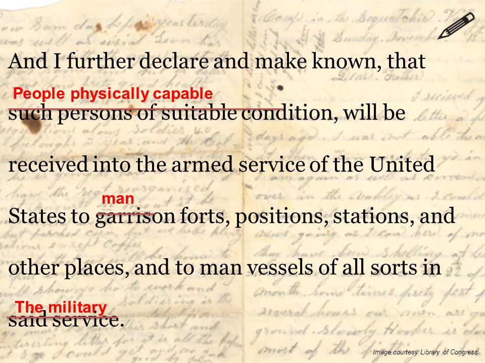 And I further declare and make known, that such persons of suitable condition, will be received into the armed service of the United States to garrison forts, positions, stations, and other places, and to man vessels of all sorts in said service.