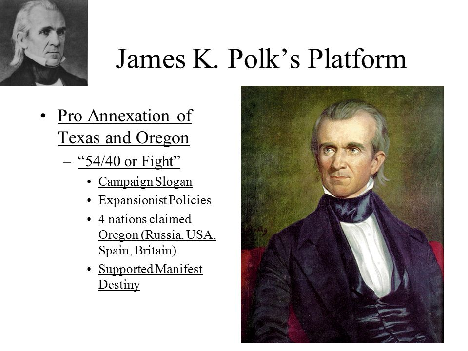 expansionism under james k polk James knox polk (november 2, 1795 - june 15, 1849) was the eleventh president of the united states, serving from march 4, 1845, to march 3, 1849 the expansionism, however, opened a furious debate over slavery in the new territories and was in part resolved by the compromise of 1850.