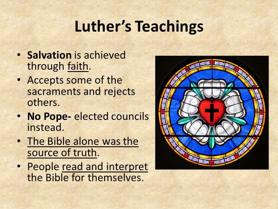 Luther's Teachings Salvation is achieved through faith.