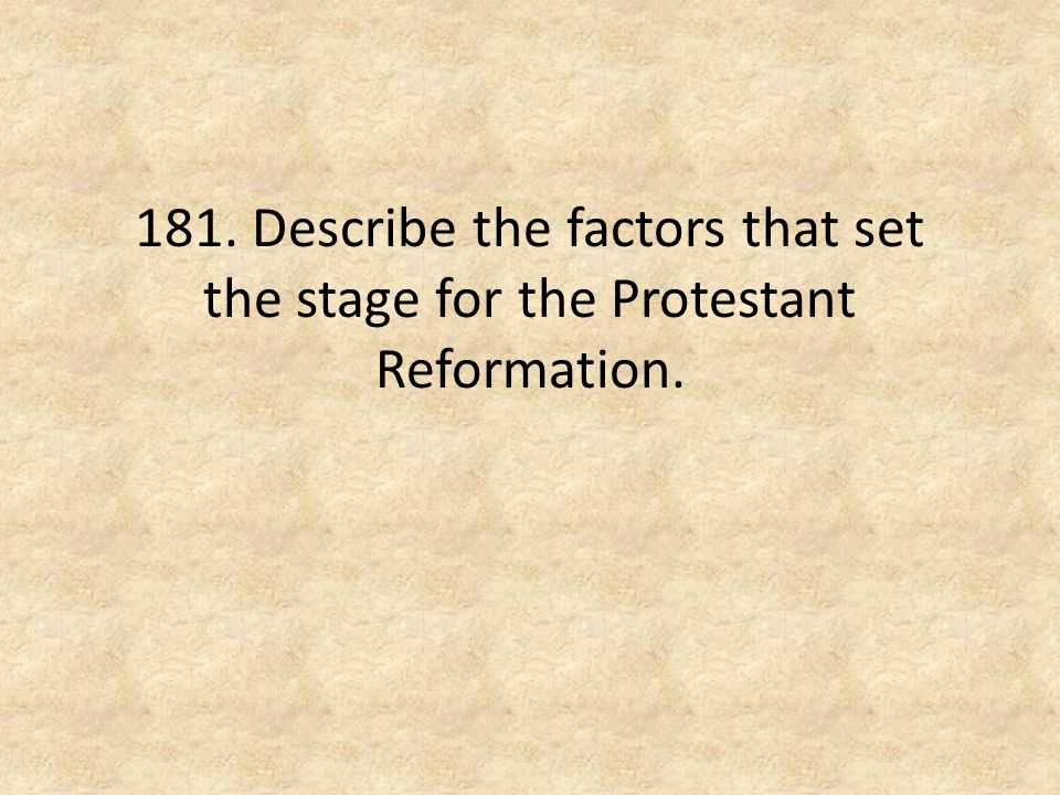 181. Describe the factors that set the stage for the Protestant Reformation.