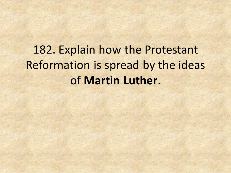 182. Explain how the Protestant Reformation is spread by the ideas of Martin Luther.