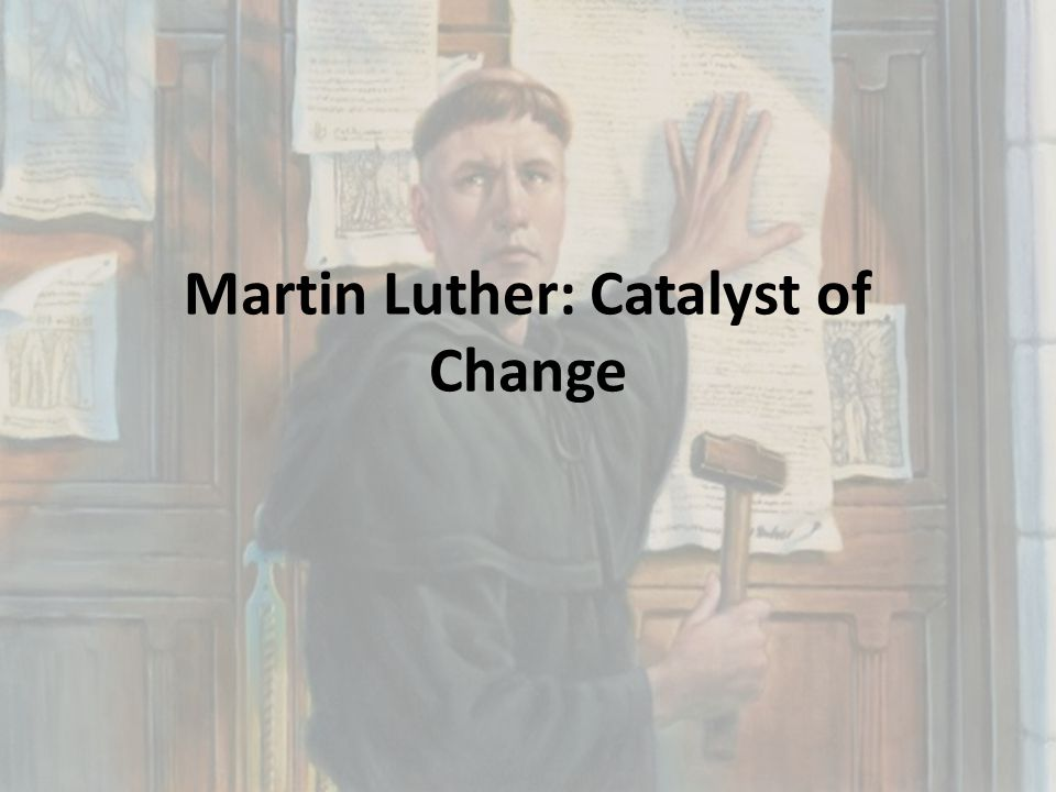 Martin Luther: Catalyst of Change