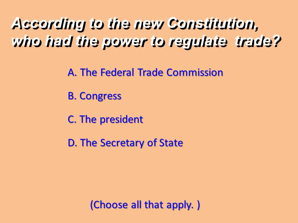 According to the new Constitution, who had the power to regulate trade