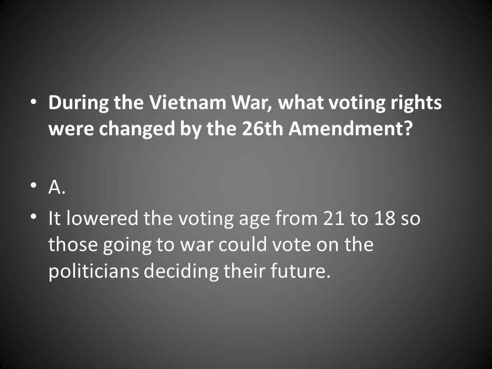 During the Vietnam War, what voting rights were changed by the 26th Amendment