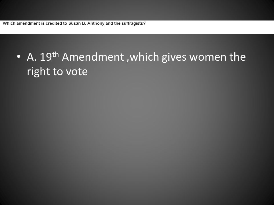 A. 19th Amendment ,which gives women the right to vote