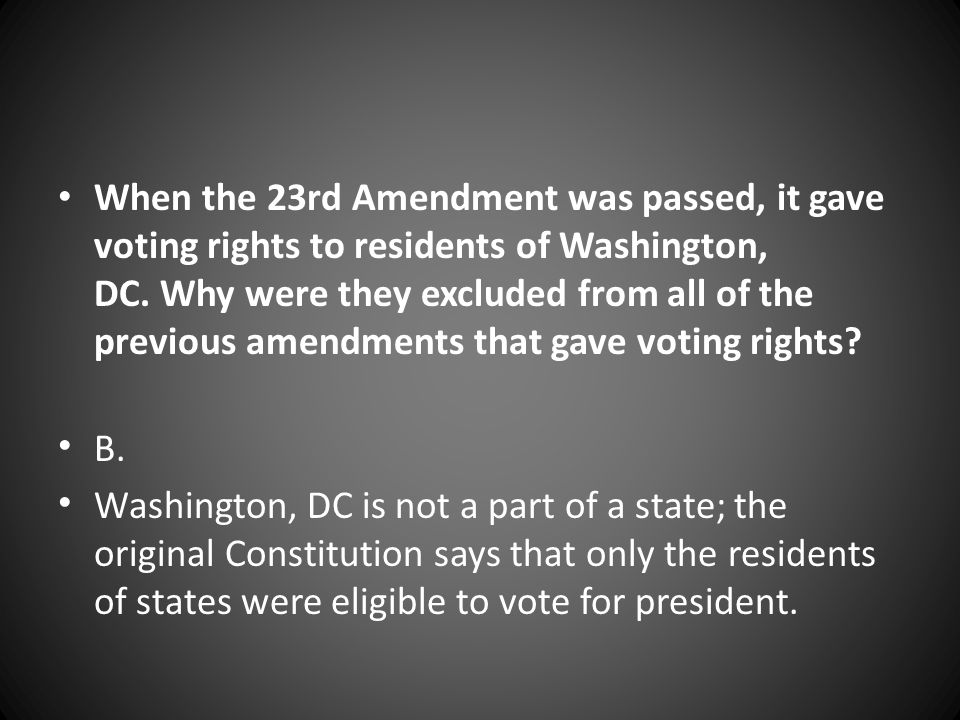When the 23rd Amendment was passed, it gave voting rights to residents of Washington, DC. Why were they excluded from all of the previous amendments that gave voting rights