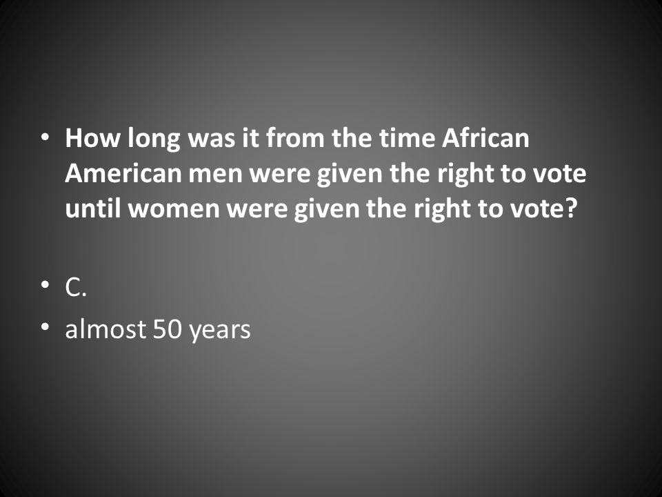 How long was it from the time African American men were given the right to vote until women were given the right to vote
