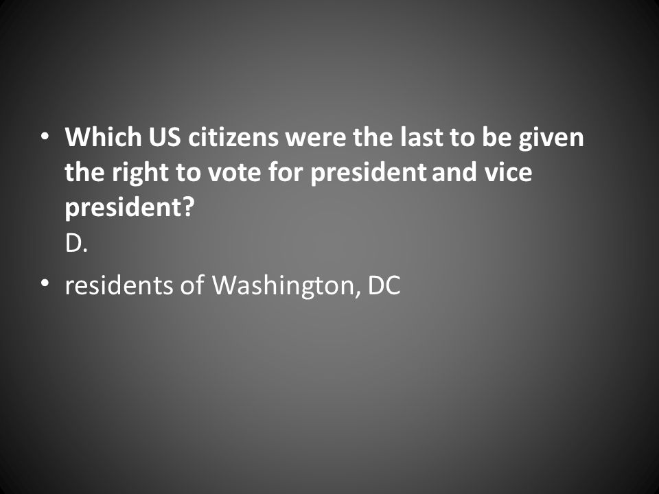 Which US citizens were the last to be given the right to vote for president and vice president D.