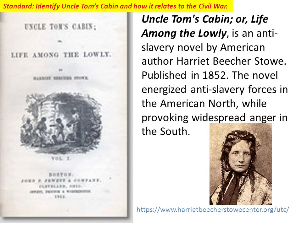 Standard: Identify Uncle Tom's Cabin and how it relates to the Civil War.