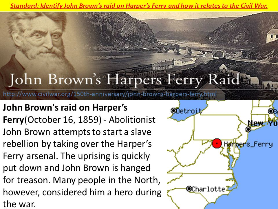 Standard: Identify John Brown's raid on Harper's Ferry and how it relates to the Civil War.