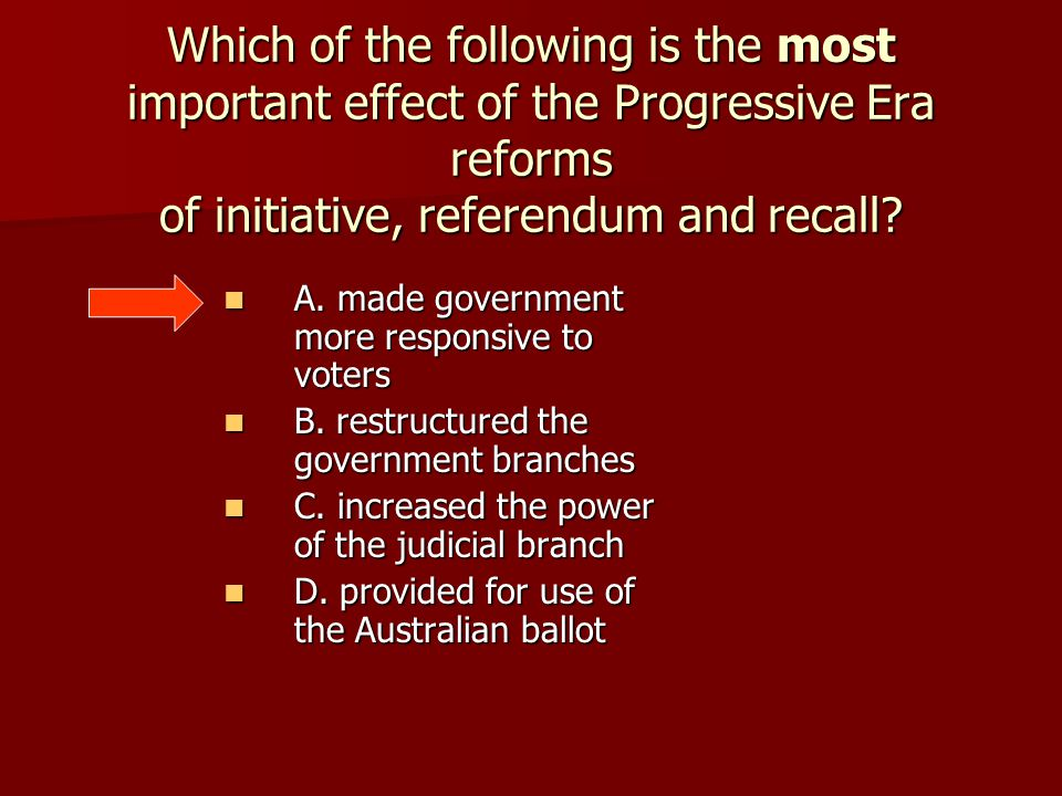 Which of the following is the most important effect of the Progressive Era reforms of initiative, referendum and recall