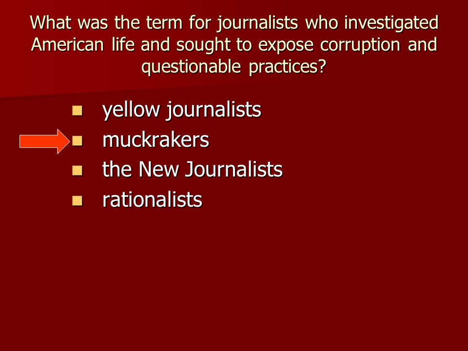 yellow journalists muckrakers the New Journalists rationalists