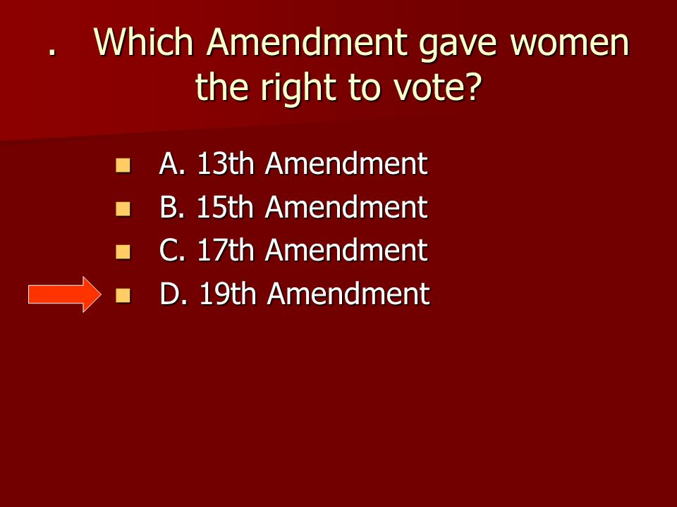 . Which Amendment gave women the right to vote