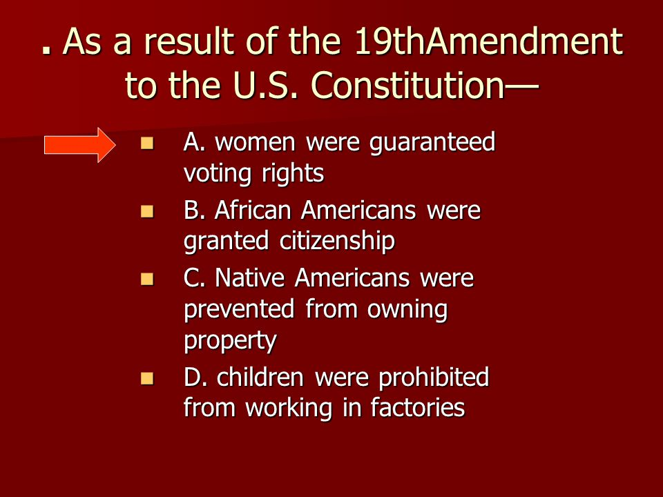 . As a result of the 19thAmendment to the U.S. Constitution—