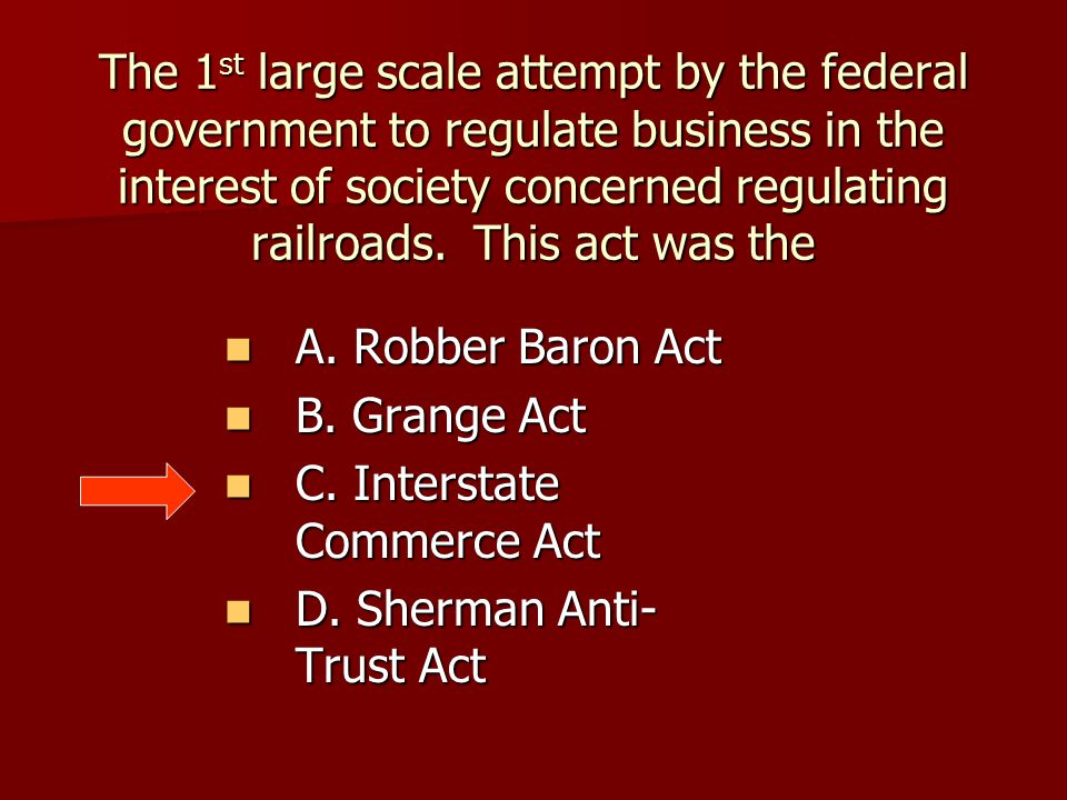 The 1st large scale attempt by the federal government to regulate business in the interest of society concerned regulating railroads. This act was the