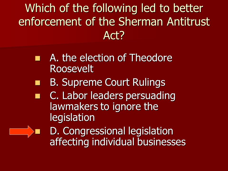 Which of the following led to better enforcement of the Sherman Antitrust Act