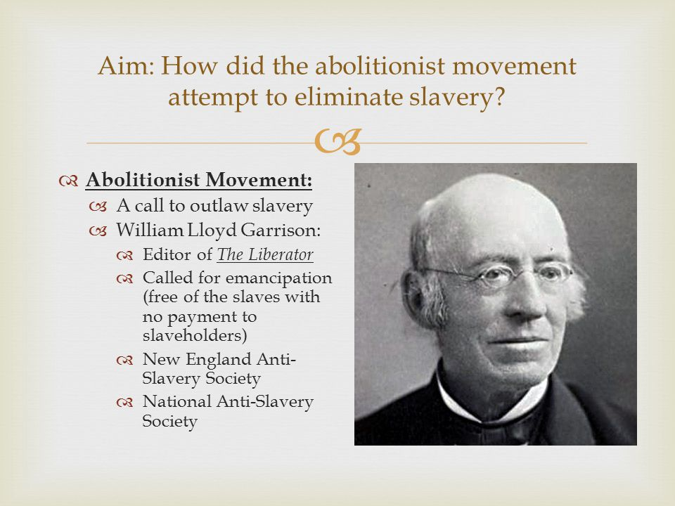 Aim: How did the abolitionist movement attempt to eliminate slavery