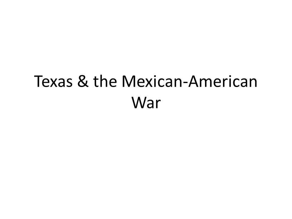 Texas & the Mexican-American War
