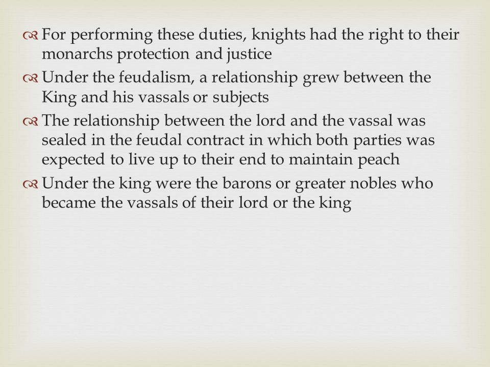 For performing these duties, knights had the right to their monarchs protection and justice