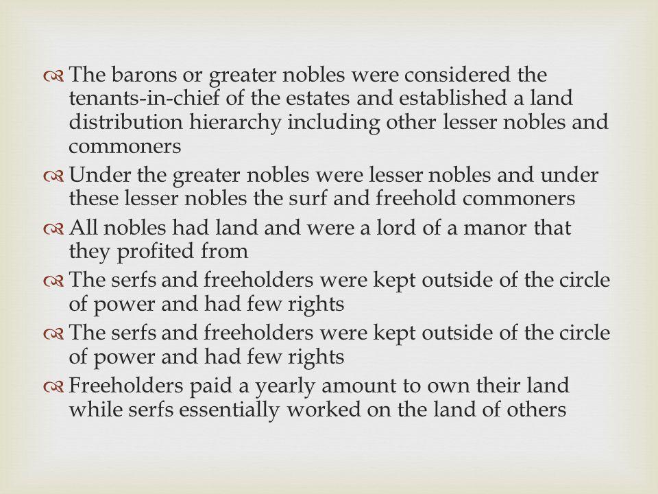 The barons or greater nobles were considered the tenants-in-chief of the estates and established a land distribution hierarchy including other lesser nobles and commoners