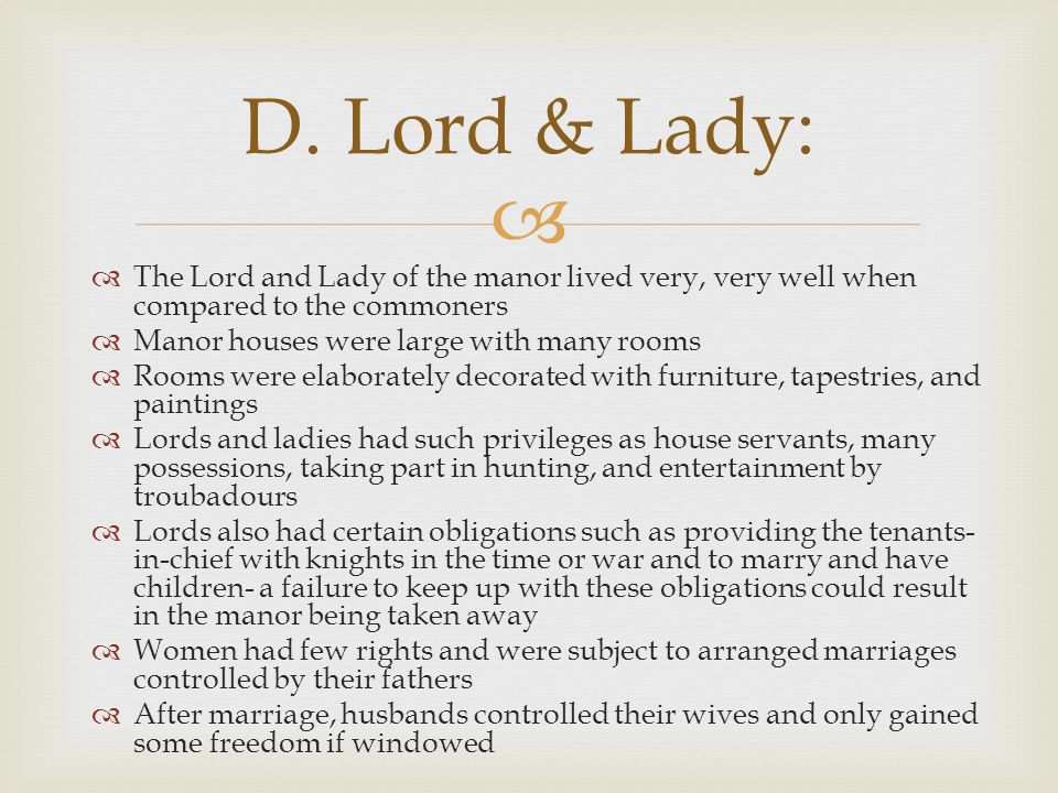 D. Lord & Lady: The Lord and Lady of the manor lived very, very well when compared to the commoners.