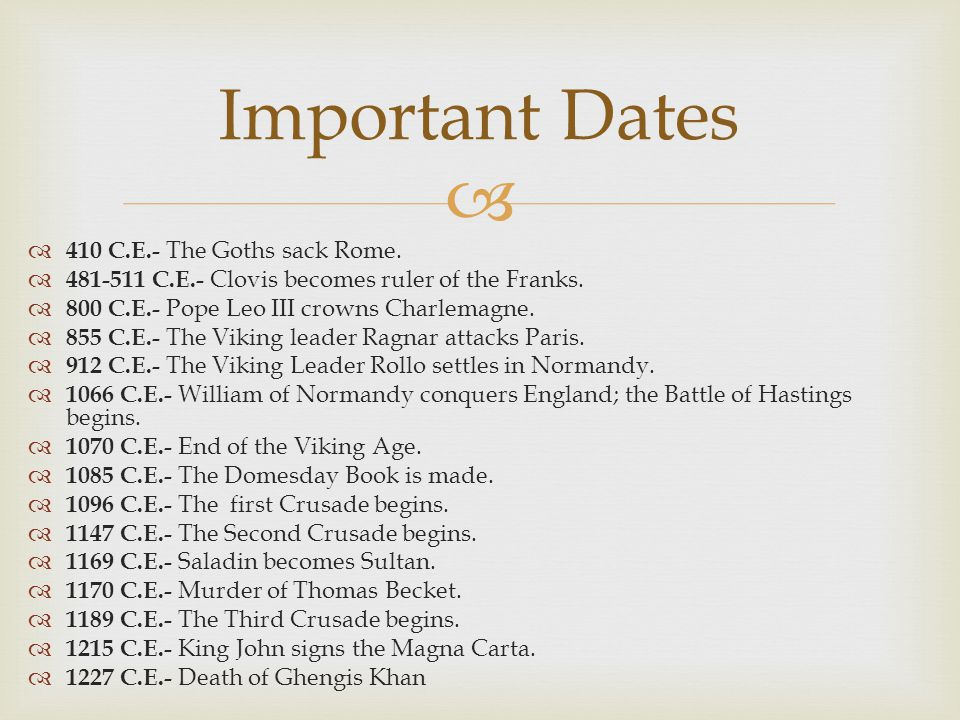 Important Dates 410 C.E.- The Goths sack Rome.