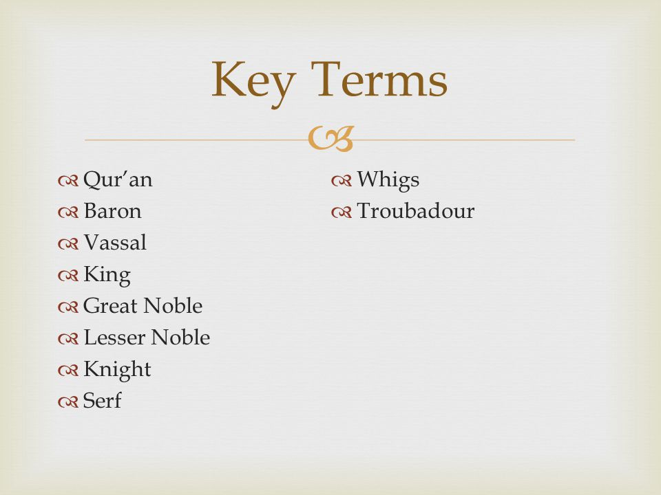 Key Terms Qur'an Whigs Baron Troubadour Vassal King Great Noble