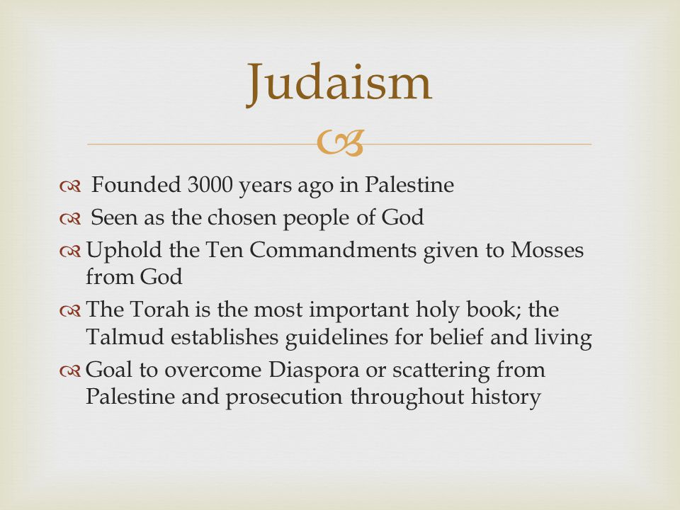 Judaism Founded 3000 years ago in Palestine