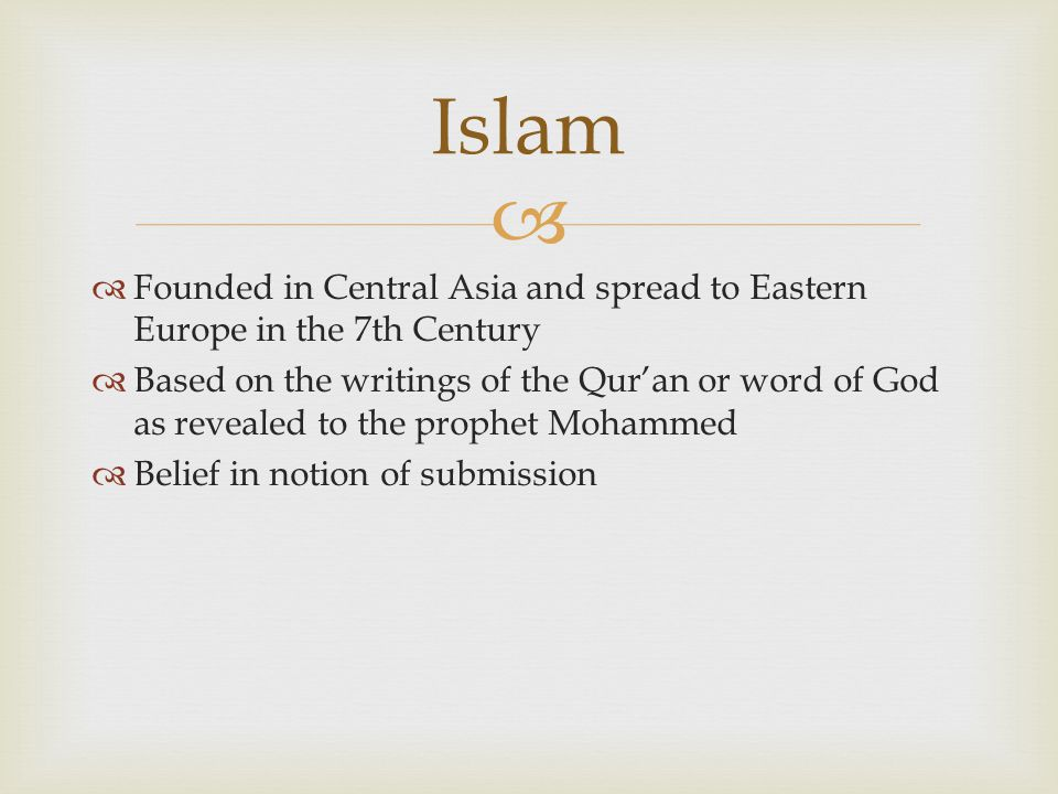 Islam Founded in Central Asia and spread to Eastern Europe in the 7th Century.