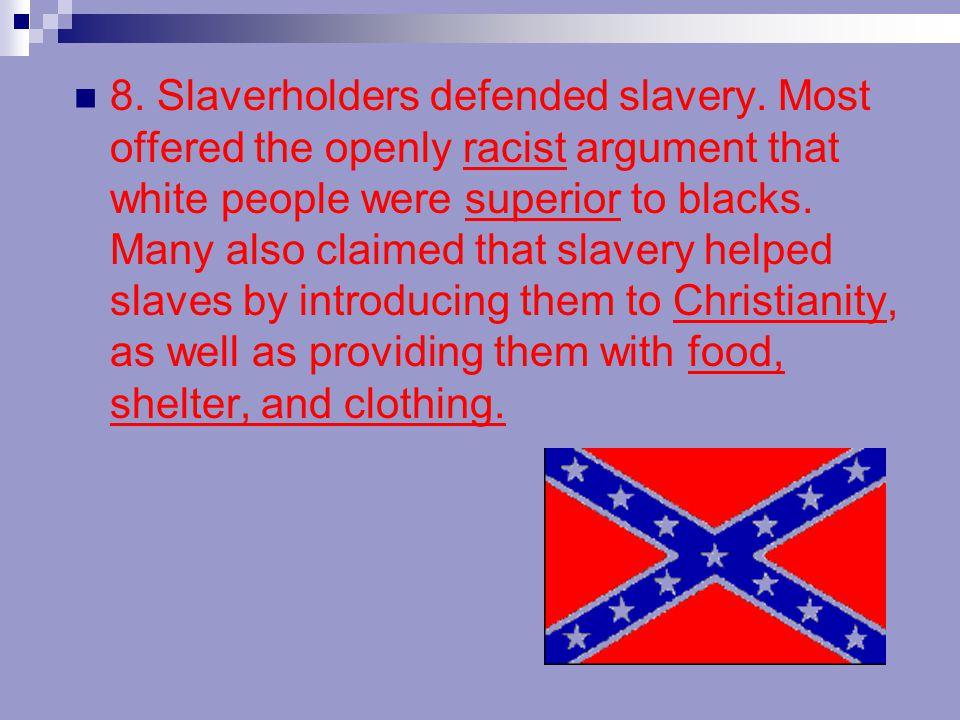8. Slaverholders defended slavery
